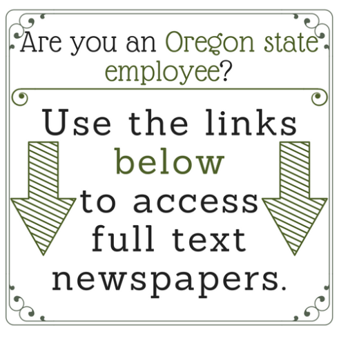 Are you an Oregon State employee? Use the links below to access full text newspapers.